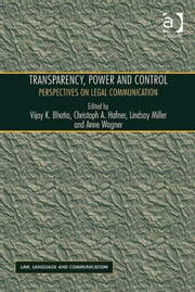 Transparency, Power, and Control - Perspectives on Legal Communication ebook by Dr Christoph A Hafner,Dr Lindsay Miller,Ms Anne Wagner,Professor Vijay K Bhatia,Professor Vijay K Bhatia,Ms Anne Wagner