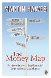 The Money Map - Achieve Financial Freedom With Your Personal Wealth Plan ebook by Martin Hawes