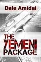 The Yemeni Package ebook by Dale Amidei