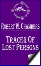 Tracer of Lost Persons ebook by Robert W. Chambers
