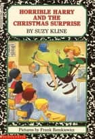 Horrible Harry and the Christmas Surprise ebook by Suzy Kline