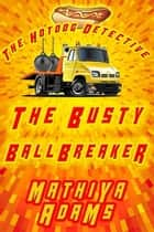 The Busty Ballbreaker - The Hot Dog Detective (A Denver Detective Cozy Mystery) ebook by Mathiya Adams
