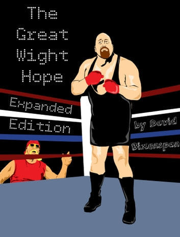 "The Great Wight Hope: How WWE's ""The Big Show"" Almost Became A Boxer (Expanded Edition) ebook by David Bixenspan"