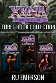Xena Warrior Princess: Three Book Collection - Go Quest, Young Man, Questward Ho!, and How the Quest Was Won ebook by Ru Emerson