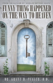 FUNNY THING HAPPENED ON THE WAY TO HEAVEN! ebook by Dr. Grant H. Pealer, D.D.