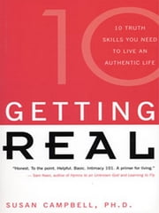 Getting Real - 21 Truth Skills You Need to Live an Authentic Life ebook by Susan Campbell