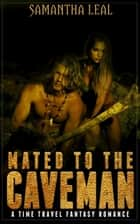 Mated to the Caveman ebook by Samantha Leal