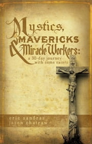 Mystics, Mavericks & Miracle Workers ebook by Jason Chatraw,Eric Sandras