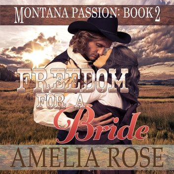 Freedom For A Bride: A Clean Historical Mail Order Bride Romance (Montana Passion, Book 2) audiobook by Amelia Rose