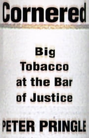 Cornered - Big Tobacco At The Bar Of Justice ebook by Peter Pringle