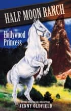 Horses of Half Moon Ranch: Hollywood Princess - Book 8 ebook by Jenny Oldfield