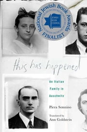 This Has Happened - An Italian Family in Auschwitz ebook by Piera Sonnino,Ann Goldstein,David Denby,Mary Doria Russell
