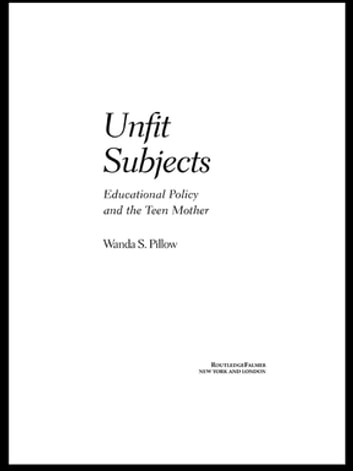 Unfit Subjects - Education Policy and the Teen Mother, 1972-2002 ebook by Wanda S. Pillow