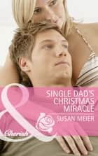 Single Dad's Christmas Miracle (Mills & Boon Cherish) ebook by Susan Meier