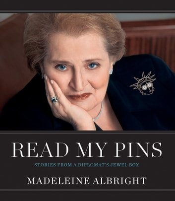 Read My Pins - Stories from a Diplomat's Jewel Box ebook by Madeleine Albright