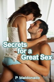 Secrets for a Great Sex ebook by P Maldonado