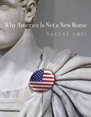 Why America Is Not a New Rome ebook by Vaclav Smil