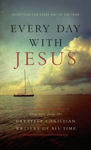 Every Day With Jesus: Treasures from the Greatest Christian Writers of All Time - Treasures from the Greatest Christian Writers of All Time ebook by Various