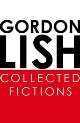 Collected Fictions ebook by Gordon Lish