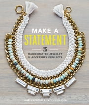 Make a Statement - 25 Handcrafted Jewelry & Accessory Projects ebook by Janet Crowther,Covington