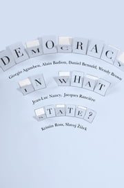 Democracy in What State? ebook by Giorgio Agamben,Alain Badiou,Daniel Bensaid,Wendy Brown,Jean-Luc Nancy