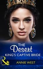 The Desert King's Captive Bride (Mills & Boon Modern) (Wedlocked!, Book 85) ekitaplar by Annie West