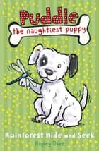 Puddle the Naughtiest Puppy: Rainforest Hide and Seek - Book 4 ebook by Hayley Daze