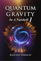 Quantum Gravity in a Nutshell1 - Beyond Einstein eBook by Balungi Francis