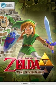 The Legend of Zelda A Link Between Worlds - Strategy Guide ebook by GamerGuides.com
