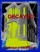 Decayed ebook by Frederick J Arceneaux