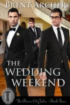 The Wedding Weekend ebook by Brent Archer