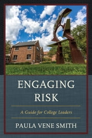 Engaging Risk - A Guide for College Leaders ebook by Paula Vene Smith