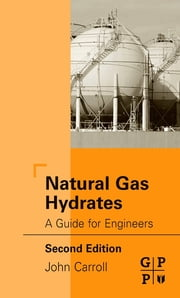 Natural Gas Hydrates - A Guide for Engineers ebook by John Carroll