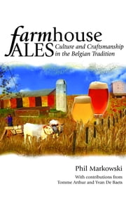 Farmhouse Ales - Culture and Craftsmanship in the European Tradition ebook by Phil Markowski