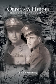 Ordinary Heroes - History of a Family in War and Peace ebook by Ruth S. Hertzberg