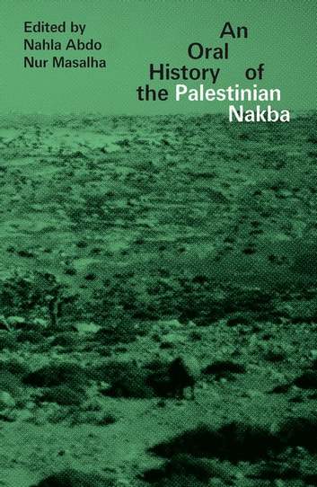 An Oral History of the Palestinian Nakba ebook by