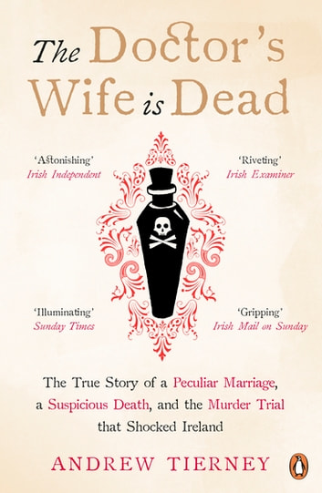 The Doctor's Wife Is Dead - The True Story of a Peculiar Marriage, a Suspicious Death, and the Murder Trial that Shocked Ireland ebook by Andrew Tierney