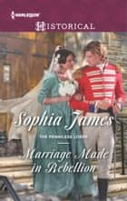 Marriage Made in Rebellion - A Regency Historical Romance ebook by Sophia James