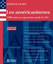 Les américanismes - 1200 mots ou expressions made in USA ebook by Jacques Laurin