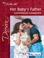 HER BABY'S FATHER ebook by Katherine Garbera