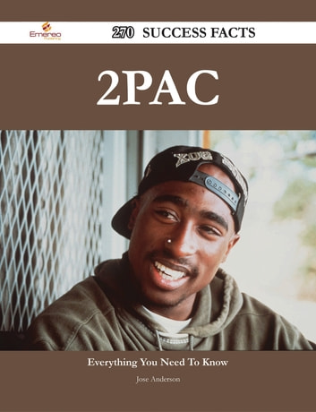 2Pac 270 Success Facts - Everything you need to know about 2Pac ebook by Jose Anderson