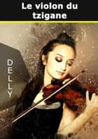 Le violon du tzigane ebook by delly