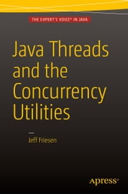 Java Threads and the Concurrency Utilities ebook by JEFF FRIESEN