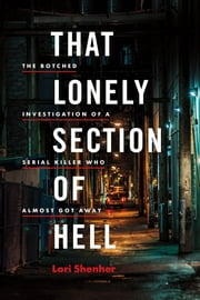 That Lonely Section of Hell - The Botched Investigation of a Serial Killer Who Almost Got Away ebook by Lorimer Shenher