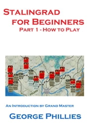 Stalingrad for Beginners: How to Play ebook by George Phillies