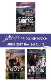 Harlequin Love Inspired Suspense June 2017 - Box Set 2 of 2 - Rocky Mountain Sabotage\Hidden Legacy\Deadly Memories ebook by Jill Elizabeth Nelson, Lynn Huggins Blackburn, Mary Alford