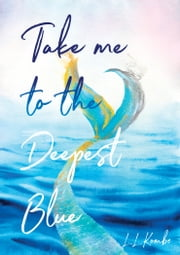 Take me to the Deepest Blue ebook by LL Kombe