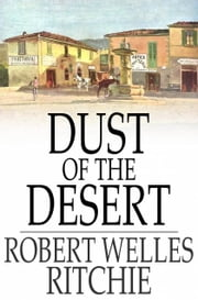 Dust of the Desert ebook by Robert Welles Ritchie