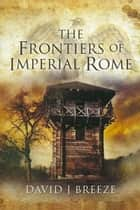 The Frontiers of Imperial Rome ebook by David Breeze