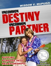 Uncommon Destiny Uncommon Partner ebook by Wisdom Mupudzi